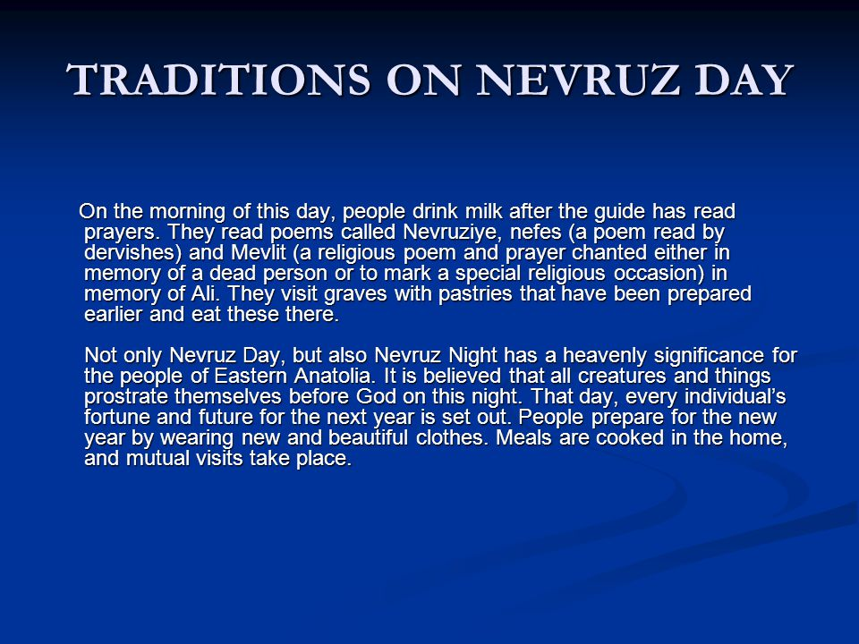 TRADITIONS ON NEVRUZ DAY On the morning of this day, people drink milk after the guide has read prayers.