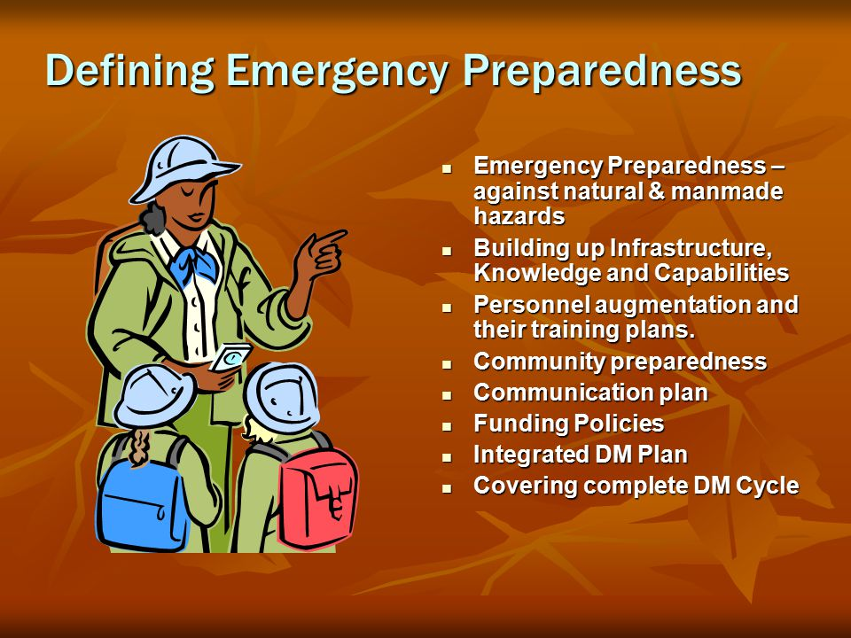 Defining Emergency Preparedness Emergency Preparedness – against natural & manmade hazards Emergency Preparedness – against natural & manmade hazards Building up Infrastructure, Knowledge and Capabilities Building up Infrastructure, Knowledge and Capabilities Personnel augmentation and their training plans.