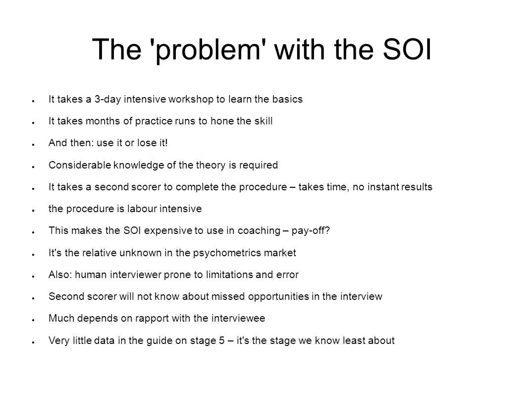 The problem with the SOI ● It takes a 3-day intensive workshop to learn the basics ● It takes months of practice runs to hone the skill ● And then: use it or lose it.