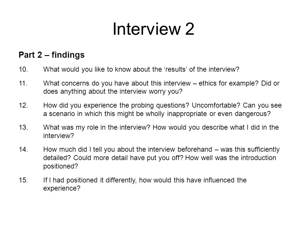 Interview 2 Part 2 – findings 10.What would you like to know about the 'results' of the interview.