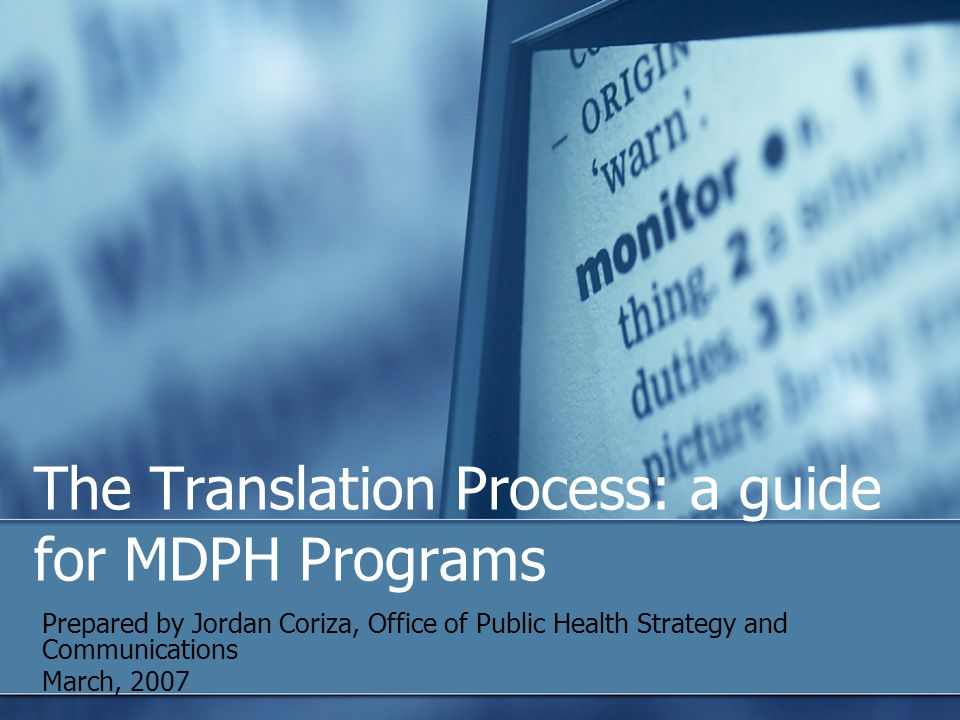 The Translation Process: a guide for MDPH Programs Prepared by Jordan Coriza, Office of Public Health Strategy and Communications March, 2007