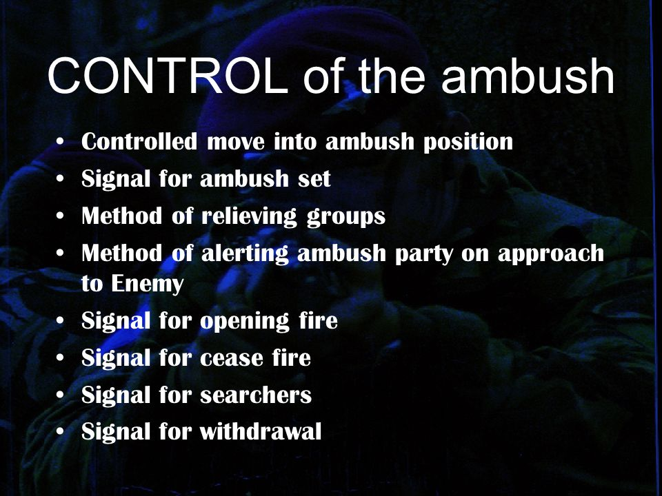 CONTROL of the ambush Controlled move into ambush position Signal for ambush set Method of relieving groups Method of alerting ambush party on approac