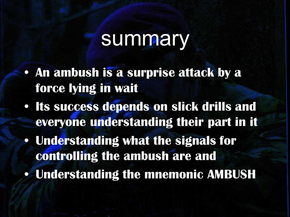 summary An ambush is a surprise attack by a force lying in wait Its success depends on slick drills and everyone understanding their part in it Unders