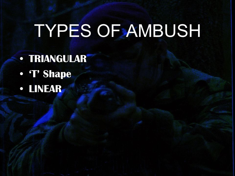 Ambush groups Cut offs placed for early warning and flank security Killing group contains the most firepower positioned to cover the killing area Rear protection group in long term