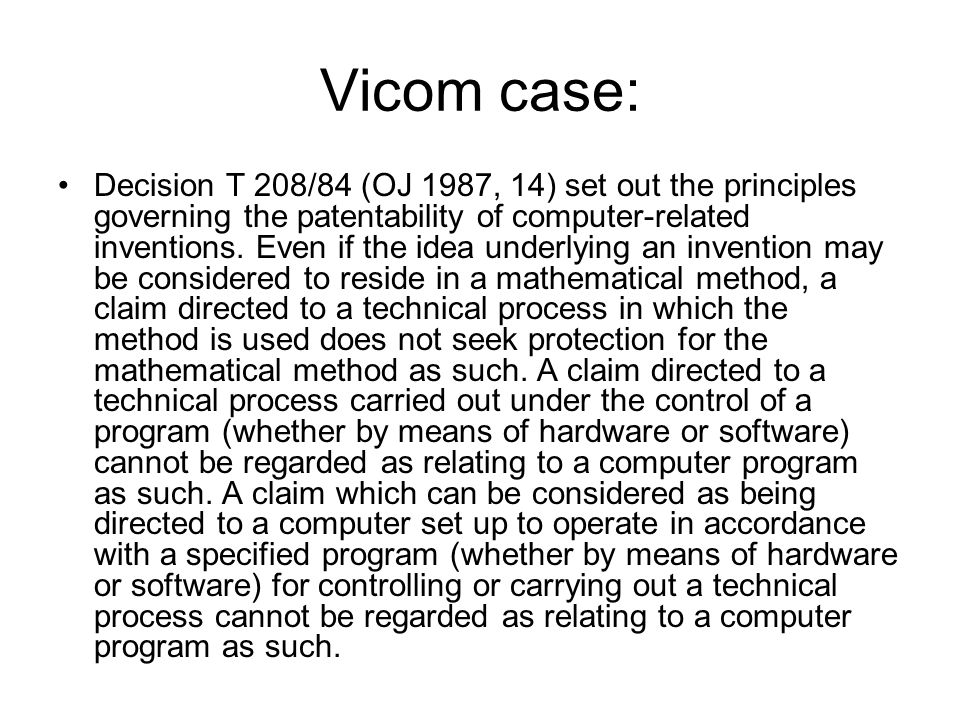 Vicom case: Decision T 208/84 (OJ 1987, 14) set out the principles governing the patentability of computer-related inventions.