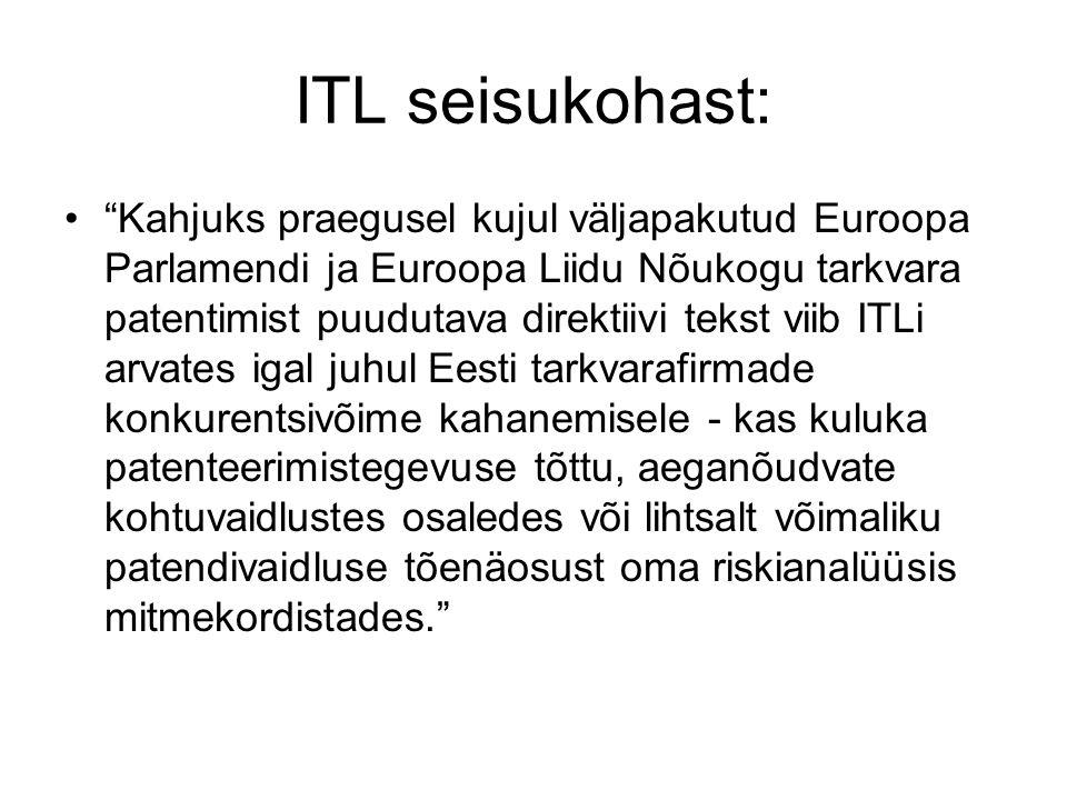ITL seisukohast: Kahjuks praegusel kujul väljapakutud Euroopa Parlamendi ja Euroopa Liidu Nõukogu tarkvara patentimist puudutava direktiivi tekst viib ITLi arvates igal juhul Eesti tarkvarafirmade konkurentsivõime kahanemisele - kas kuluka patenteerimistegevuse tõttu, aeganõudvate kohtuvaidlustes osaledes või lihtsalt võimaliku patendivaidluse tõenäosust oma riskianalüüsis mitmekordistades.