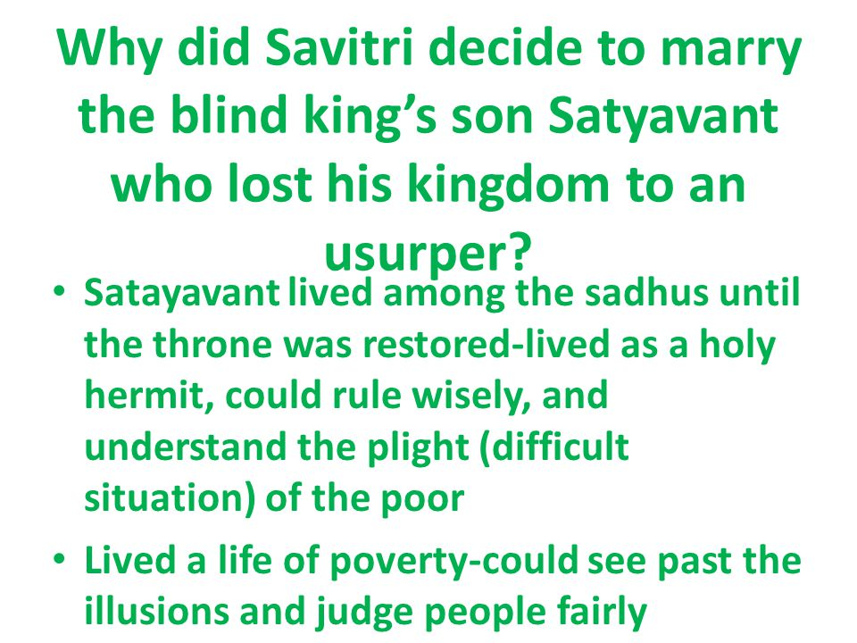 Why did Savitri decide to marry the blind king's son Satyavant who lost his kingdom to an usurper.