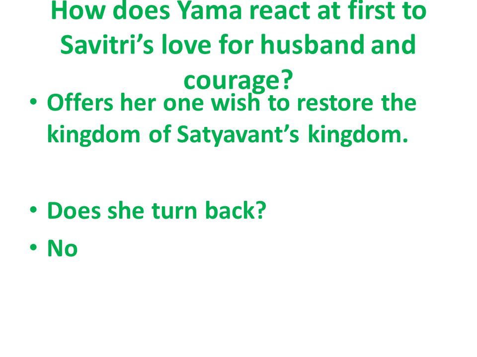 How does Yama react at first to Savitri's love for husband and courage.