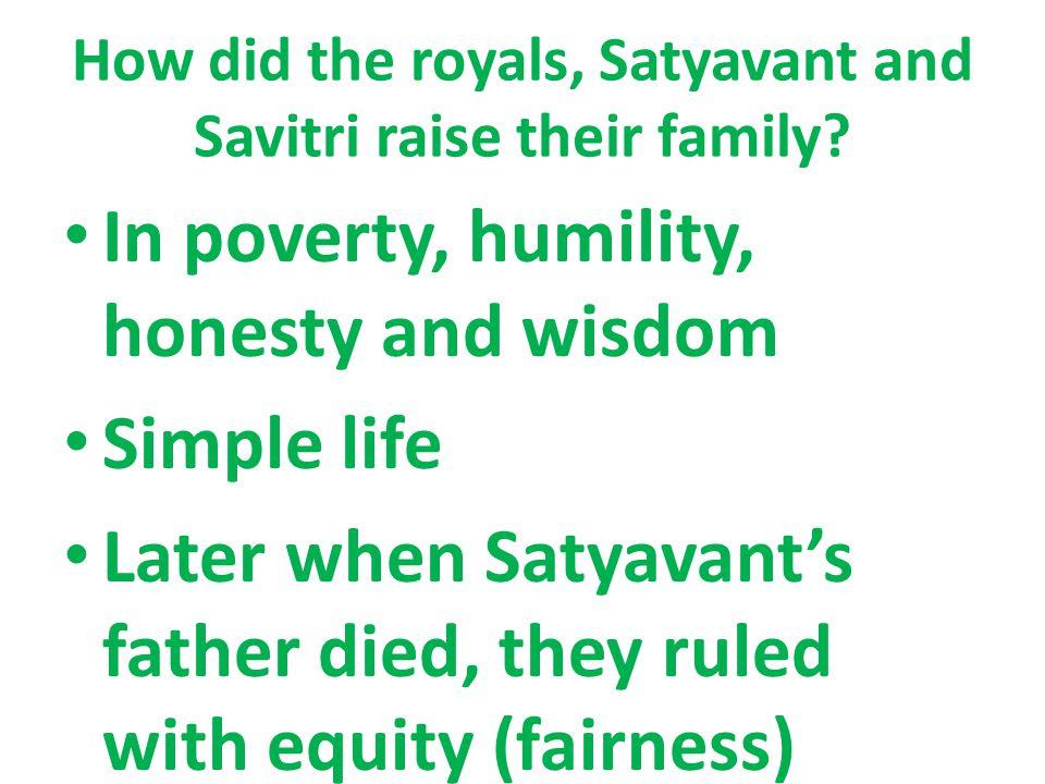 How did the royals, Satyavant and Savitri raise their family.