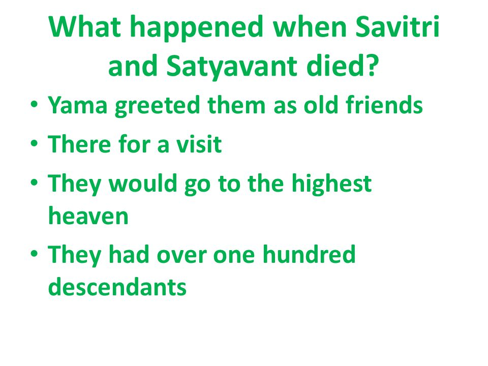 What happened when Savitri and Satyavant died? Yama greeted them as old friends There for a visit They would go to the highest heaven They had over on