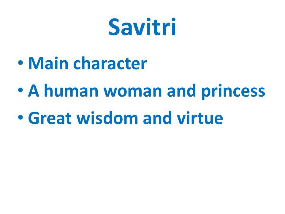 Savitri Main character A human woman and princess Great wisdom and virtue