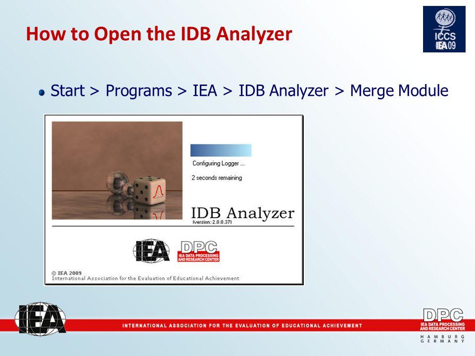 How to Open the IDB Analyzer Start > Programs > IEA > IDB Analyzer > Merge Module