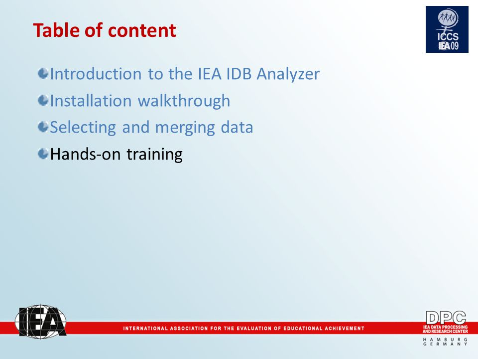Table of content Introduction to the IEA IDB Analyzer Installation walkthrough Selecting and merging data Hands-on training