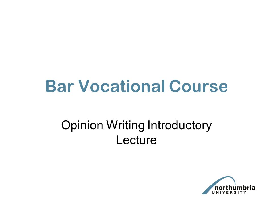 Bar Vocational Course Opinion Writing Introductory Lecture