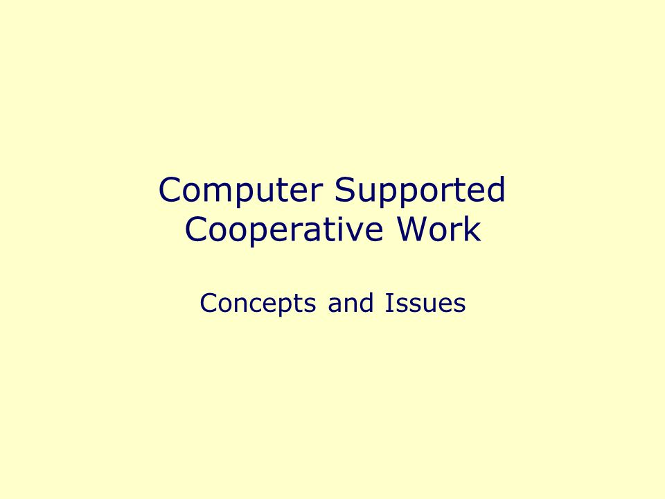 Computer Supported Cooperative Work Concepts and Issues