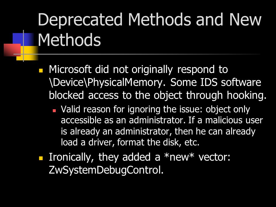 Deprecated Methods and New Methods Microsoft did not originally respond to \Device\PhysicalMemory. Some IDS software blocked access to the object thro