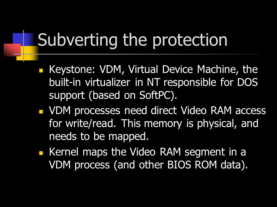 Subverting the protection Keystone: VDM, Virtual Device Machine, the built-in virtualizer in NT responsible for DOS support (based on SoftPC).