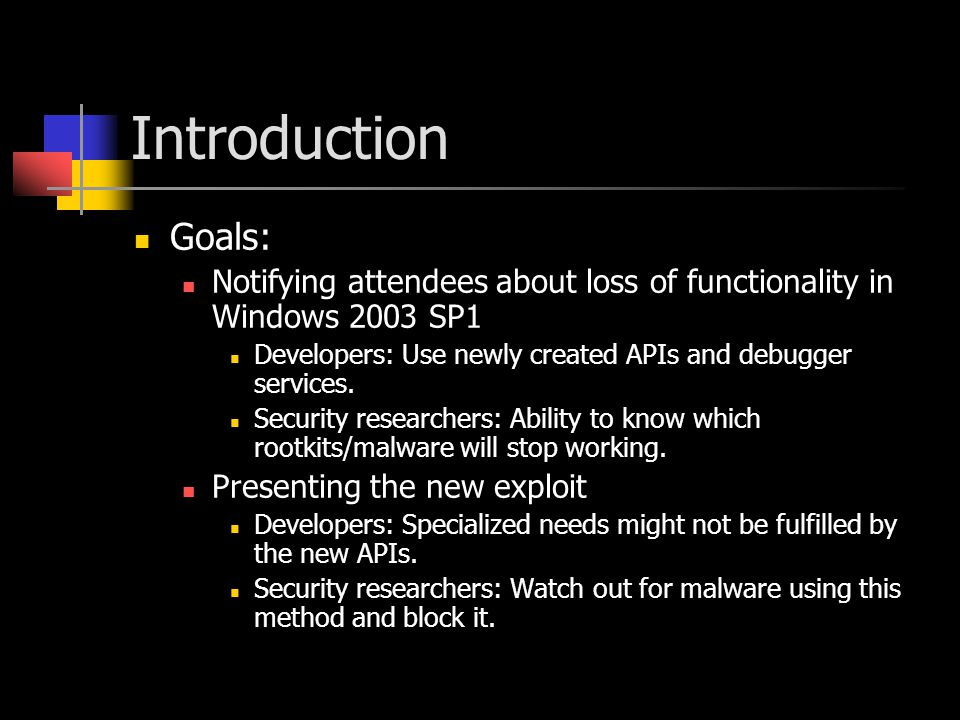 Introduction Goals: Notifying attendees about loss of functionality in Windows 2003 SP1 Developers: Use newly created APIs and debugger services.