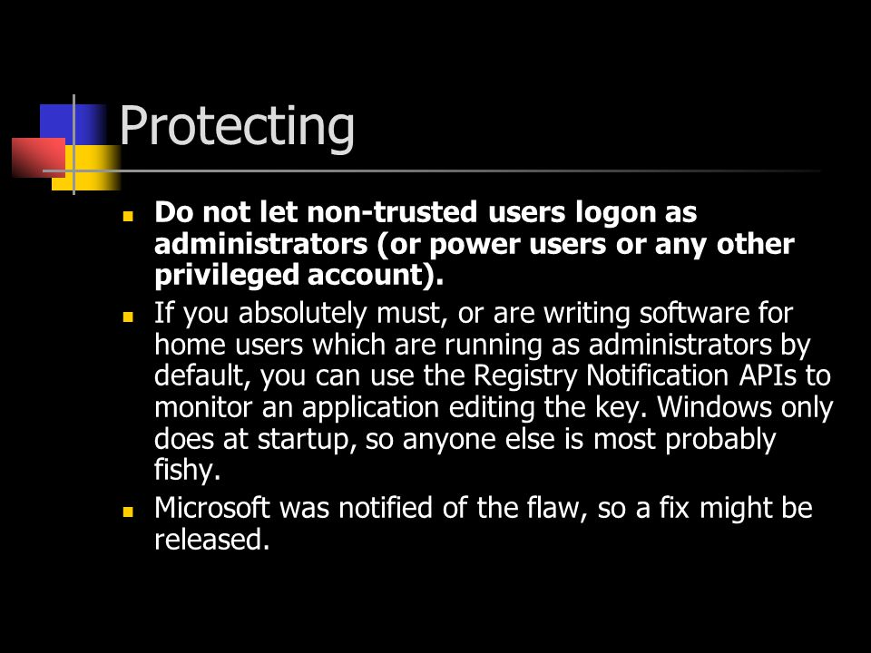 Protecting Do not let non-trusted users logon as administrators (or power users or any other privileged account).