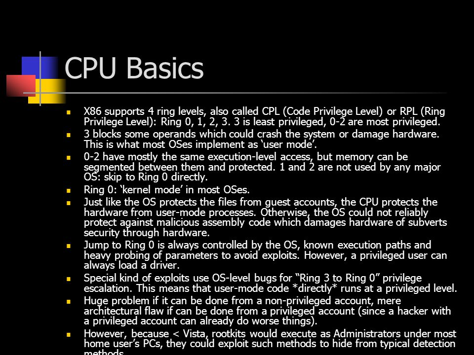 CPU Basics X86 supports 4 ring levels, also called CPL (Code Privilege Level) or RPL (Ring Privilege Level): Ring 0, 1, 2, 3. 3 is least privileged, 0