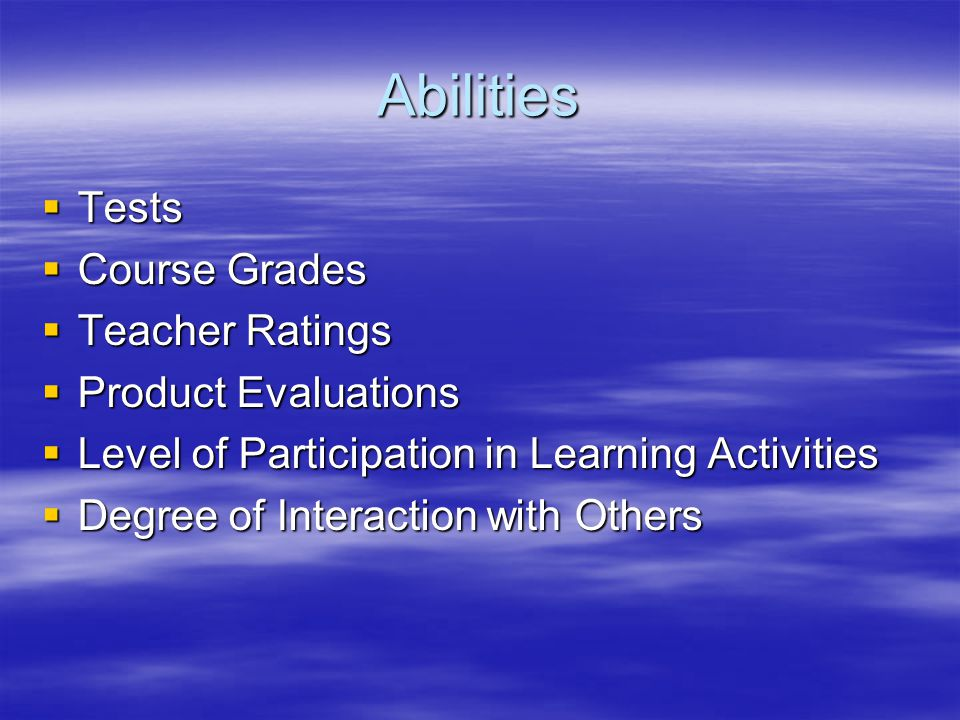 Abilities  Tests  Course Grades  Teacher Ratings  Product Evaluations  Level of Participation in Learning Activities  Degree of Interaction with Others