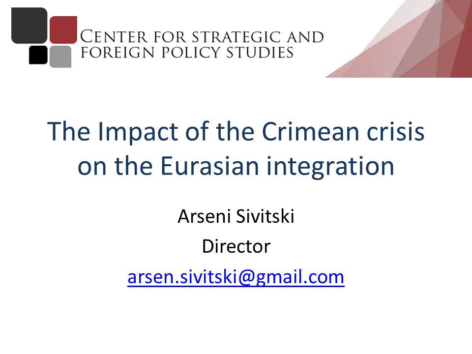 The Impact of the Crimean crisis on the Eurasian integration Arseni Sivitski Director arsen.sivitski@gmail.com