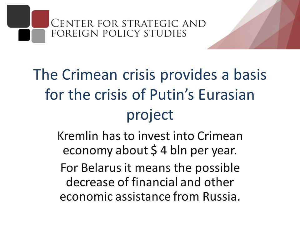 The Crimean crisis provides a basis for the crisis of Putin's Eurasian project Kremlin has to invest into Crimean economy about $ 4 bln per year.