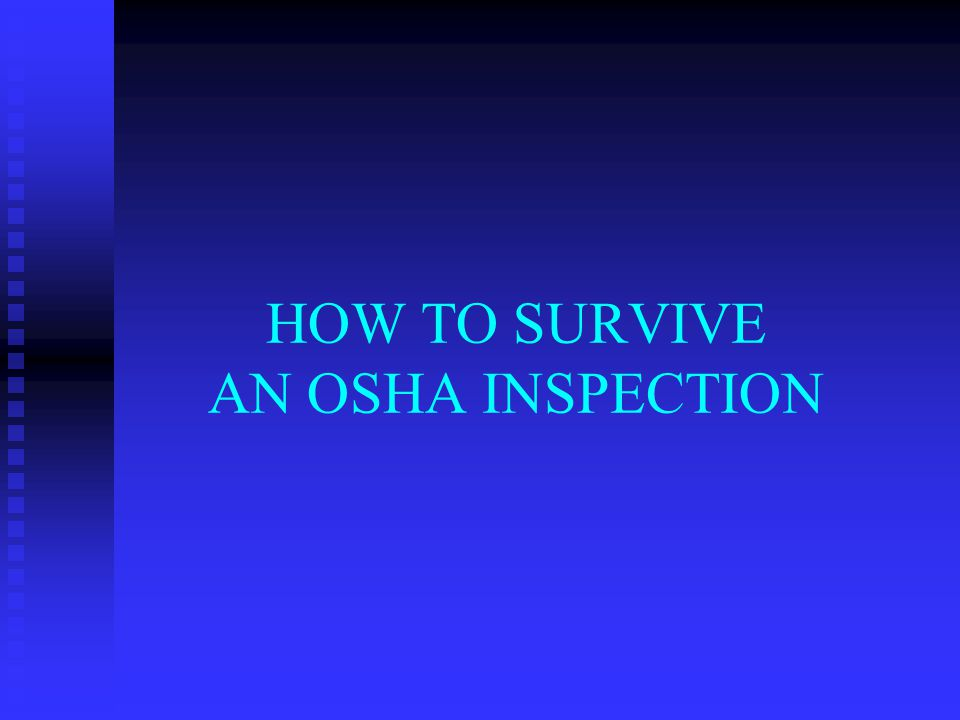 REASONS FOR AN OSHA INSPECTION GENERAL PROGRAMMED INSPECTION GENERAL PROGRAMMED INSPECTION FATALITY FATALITY REFERRAL BY ANOTHER AGENCY OR ORGANIZATION REFERRAL BY ANOTHER AGENCY OR ORGANIZATION COMPLAINT COMPLAINT