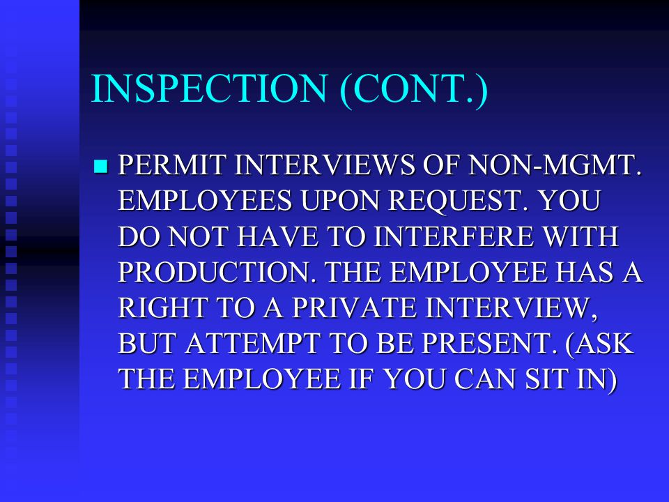 INSPECTION (CONT.) PERMIT INTERVIEWS OF NON-MGMT. EMPLOYEES UPON REQUEST.