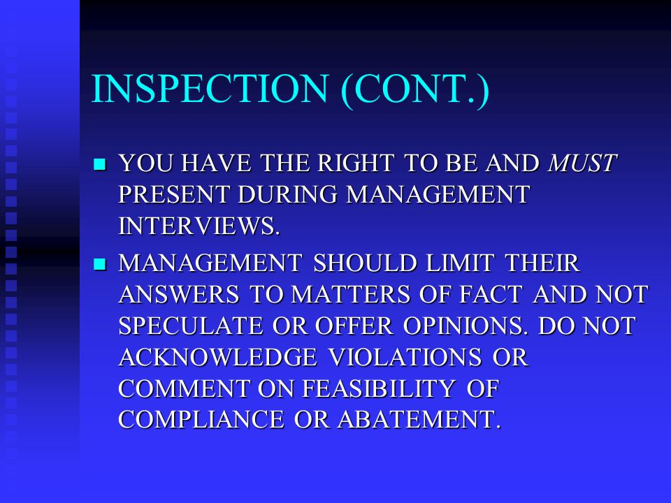 INSPECTION (CONT.) YOU HAVE THE RIGHT TO BE AND MUST PRESENT DURING MANAGEMENT INTERVIEWS.