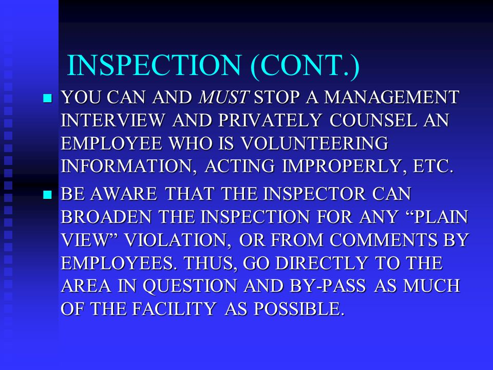 INSPECTION (CONT.) YOU CAN AND MUST STOP A MANAGEMENT INTERVIEW AND PRIVATELY COUNSEL AN EMPLOYEE WHO IS VOLUNTEERING INFORMATION, ACTING IMPROPERLY, ETC.