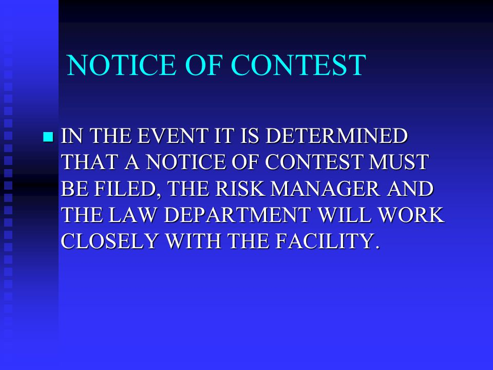 NOTICE OF CONTEST IN THE EVENT IT IS DETERMINED THAT A NOTICE OF CONTEST MUST BE FILED, THE RISK MANAGER AND THE LAW DEPARTMENT WILL WORK CLOSELY WITH THE FACILITY.
