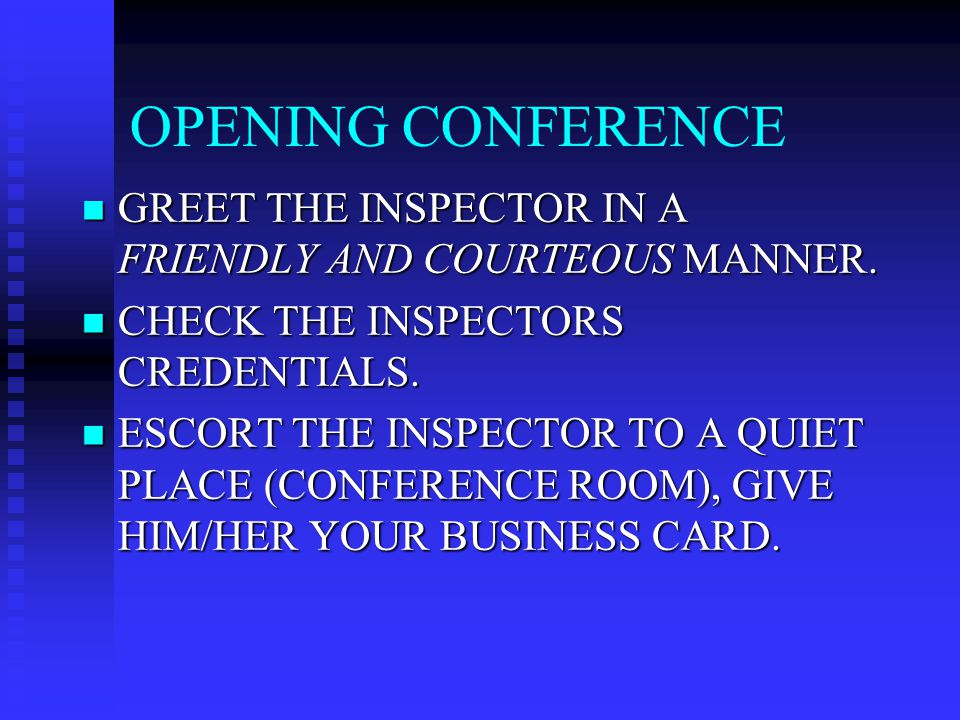 OPENING CONFERENCE GREET THE INSPECTOR IN A FRIENDLY AND COURTEOUS MANNER.