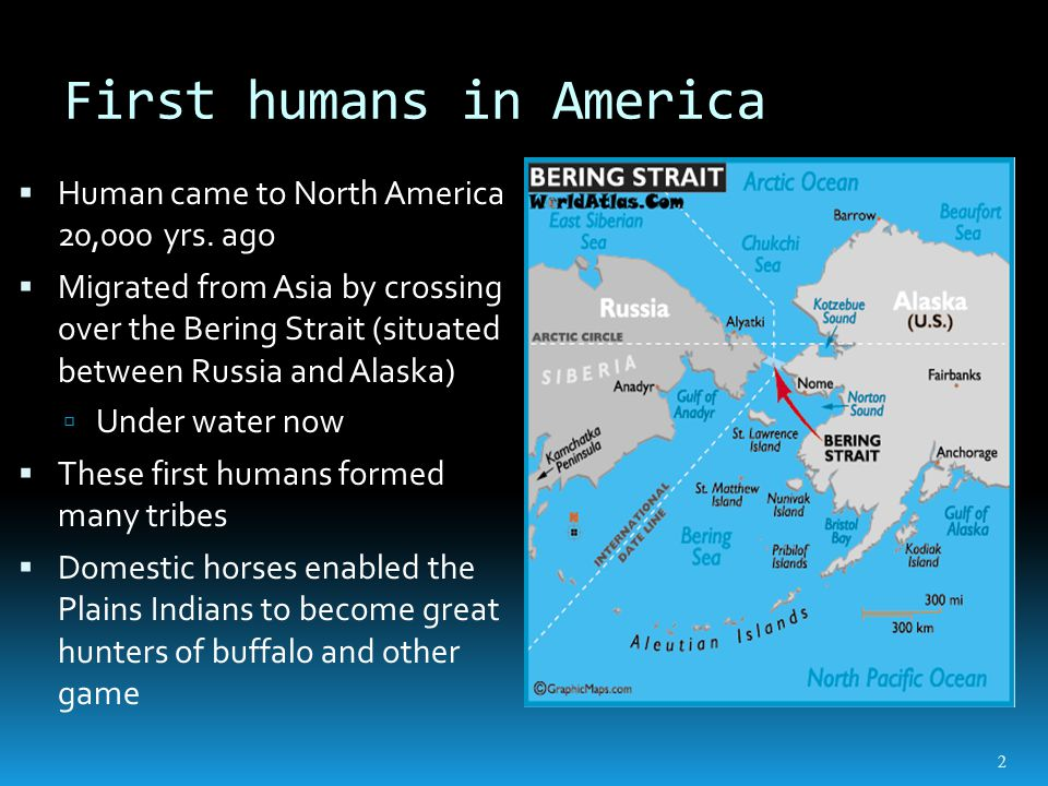 First humans in America  Human came to North America 20,000 yrs.