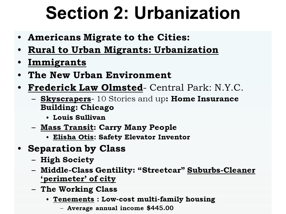 Section 2: Urbanization Americans Migrate to the Cities: Rural to Urban Migrants: Urbanization Immigrants The New Urban Environment Frederick Law Olms