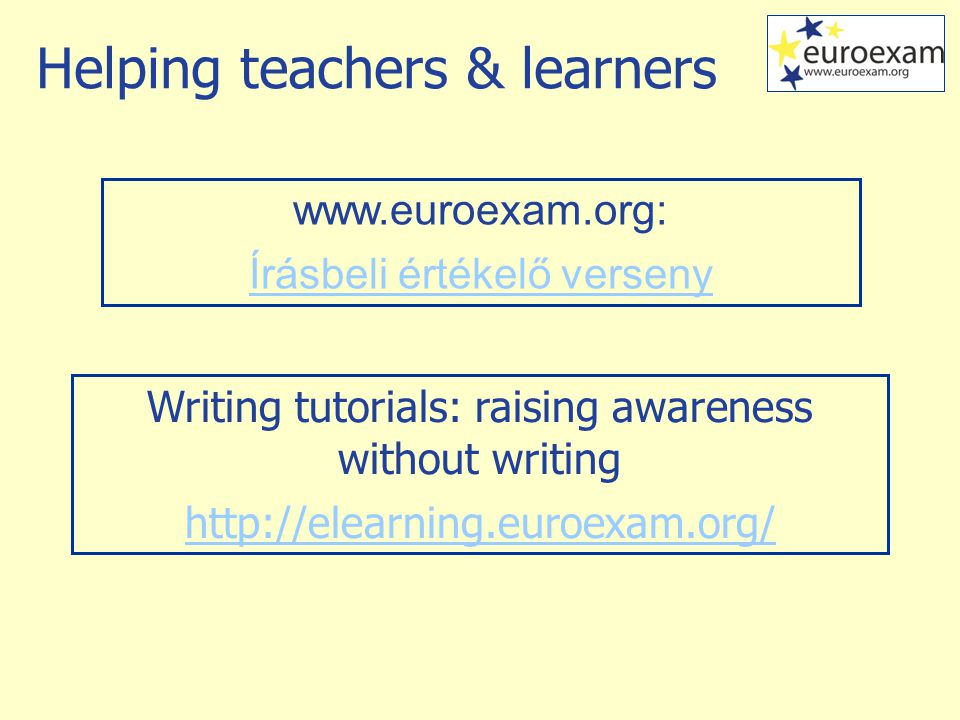 Helping teachers & learners www.euroexam.org: Írásbeli értékelő verseny Writing tutorials: raising awareness without writing http://elearning.euroexam.org/