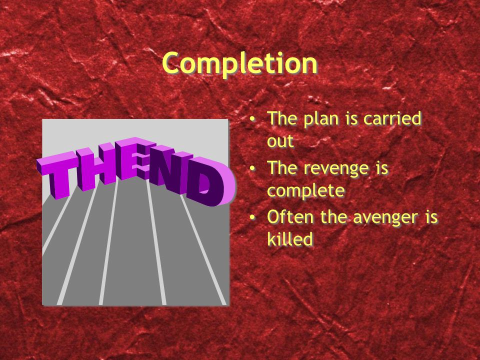 Completion The plan is carried out The revenge is complete Often the avenger is killed The plan is carried out The revenge is complete Often the avenger is killed