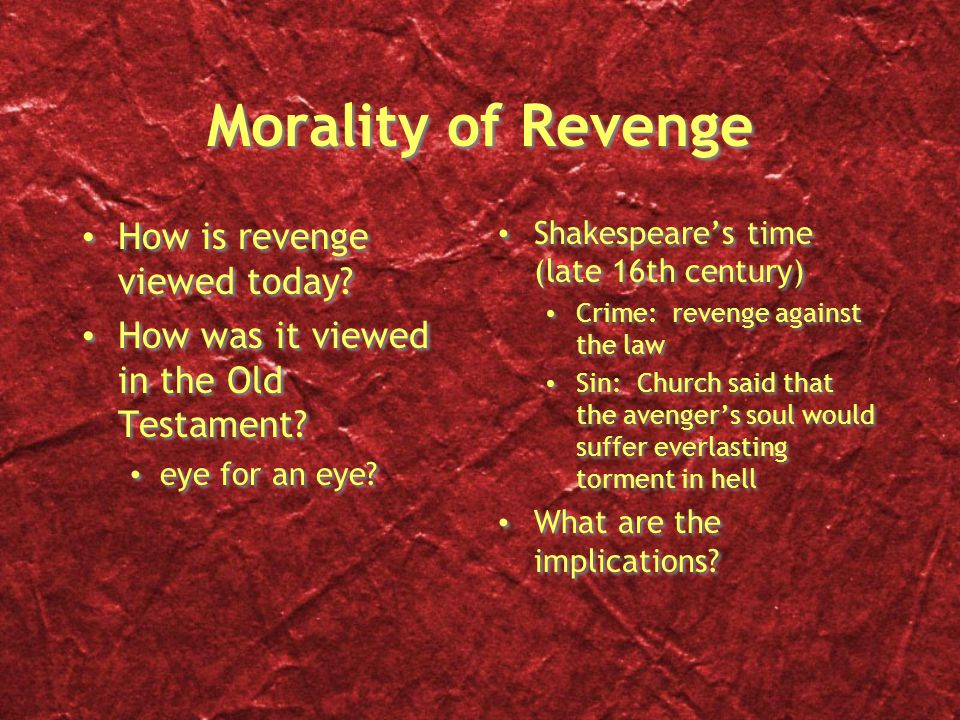 Morality of Revenge How is revenge viewed today. How was it viewed in the Old Testament.