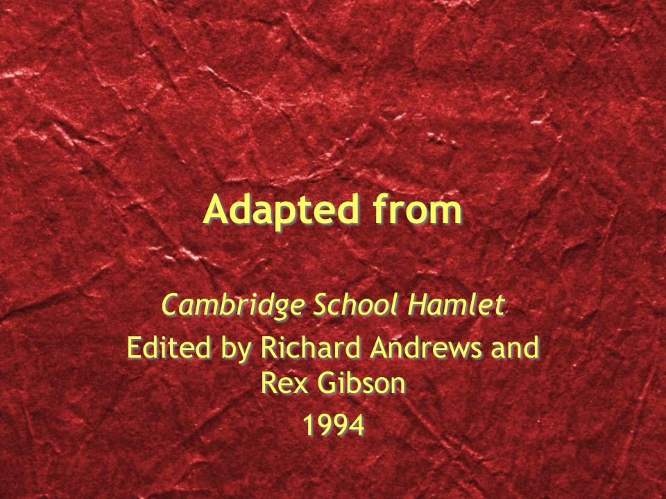 Adapted from Cambridge School Hamlet Edited by Richard Andrews and Rex Gibson 1994 Cambridge School Hamlet Edited by Richard Andrews and Rex Gibson 1994