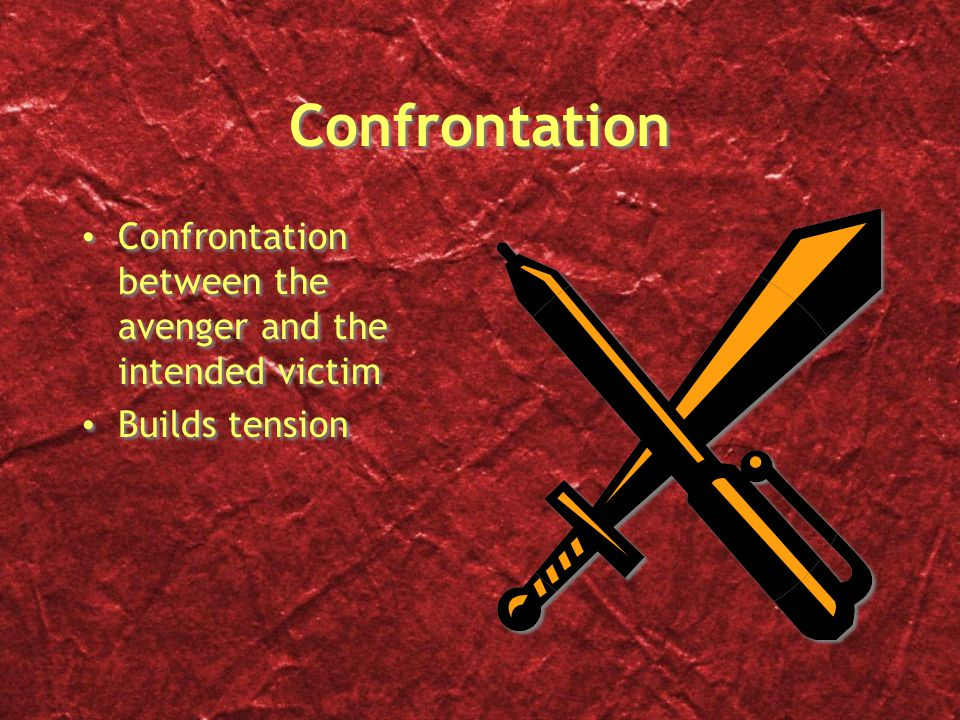 Confrontation Confrontation between the avenger and the intended victim Builds tension Confrontation between the avenger and the intended victim Builds tension