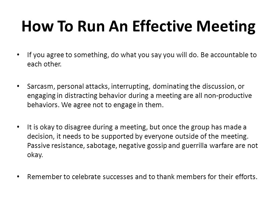 How To Run An Effective Meeting If you agree to something, do what you say you will do.