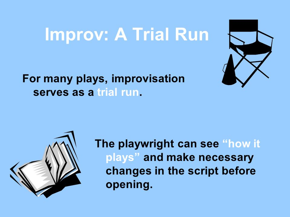Improv: A Trial Run For many plays, improvisation serves as a trial run.