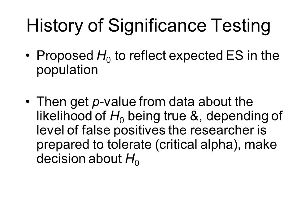 Proposed H 0 to reflect expected ES in the population Then get p-value from data about the likelihood of H 0 being true &, depending of level of false