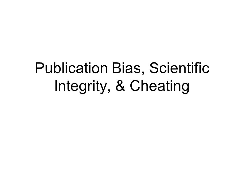 Publication Bias, Scientific Integrity, & Cheating
