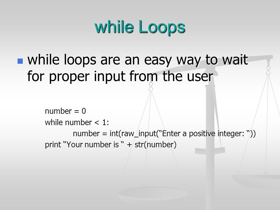 while Loops while loops are an easy way to wait for proper input from the user while loops are an easy way to wait for proper input from the user numb