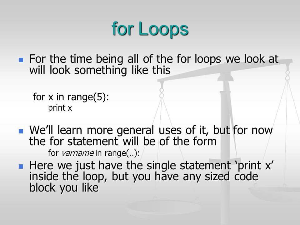 for Loops For the time being all of the for loops we look at will look something like this For the time being all of the for loops we look at will loo
