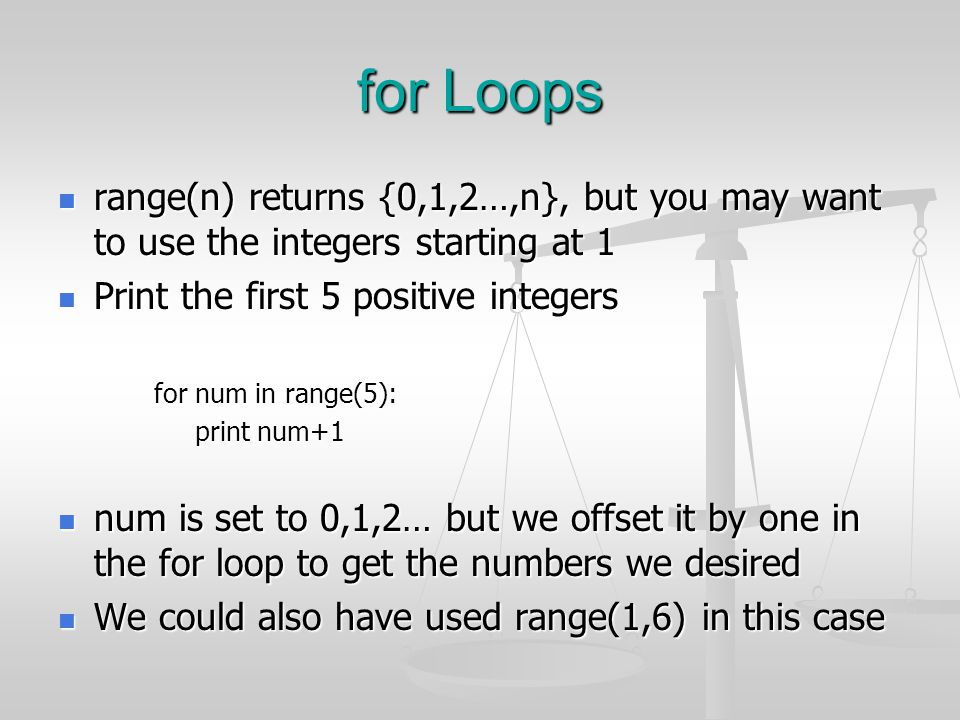 for Loops range(n) returns {0,1,2…,n}, but you may want to use the integers starting at 1 range(n) returns {0,1,2…,n}, but you may want to use the int