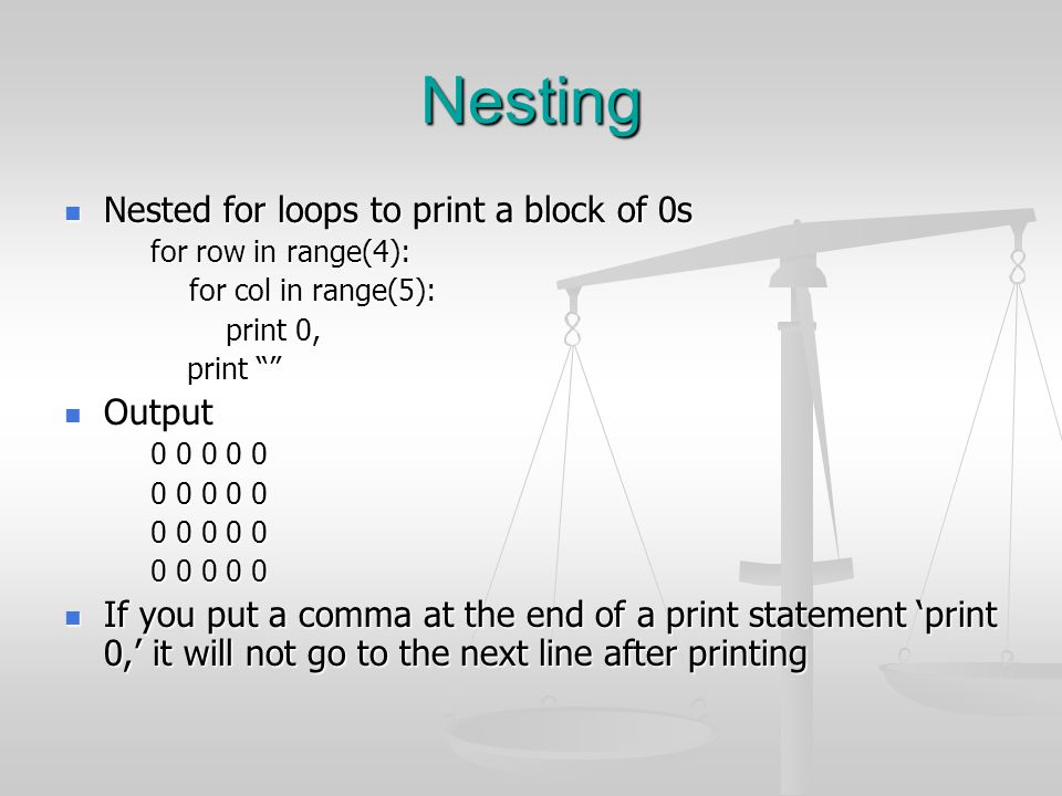 Nesting Nested for loops to print a block of 0s Nested for loops to print a block of 0s for row in range(4): for col in range(5): for col in range(5):