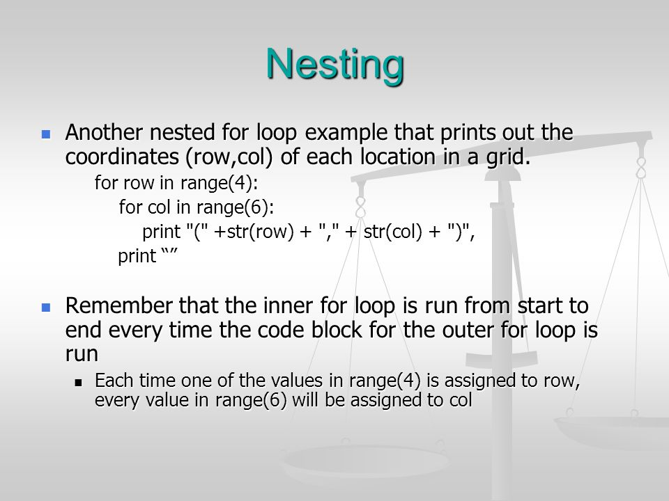 Nesting Another nested for loop example that prints out the coordinates (row,col) of each location in a grid. Another nested for loop example that pri