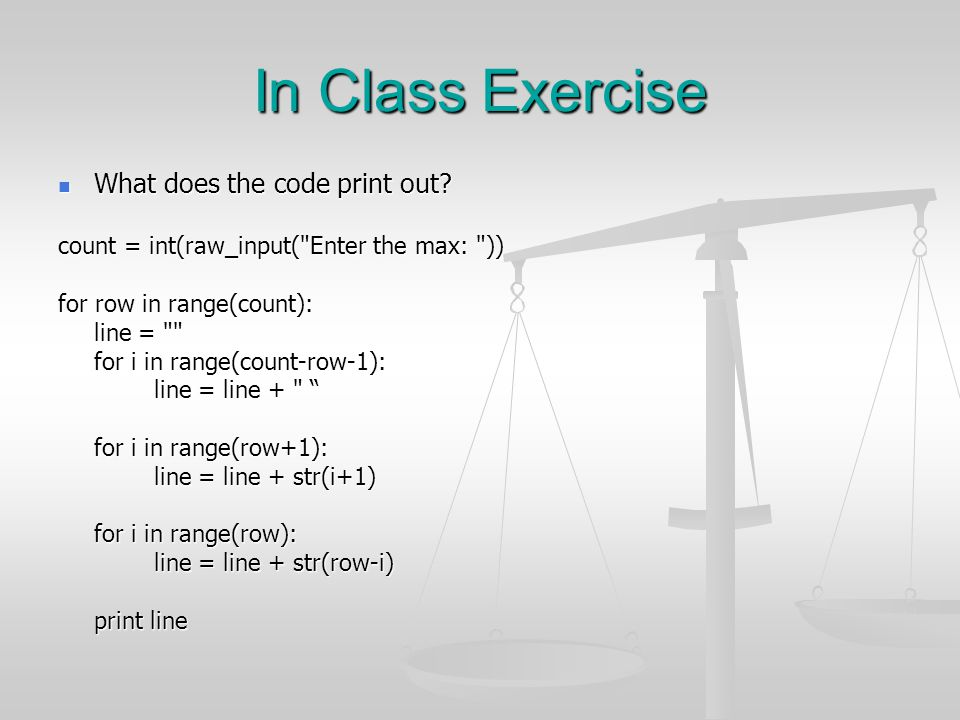 In Class Exercise What does the code print out? What does the code print out? count = int(raw_input(